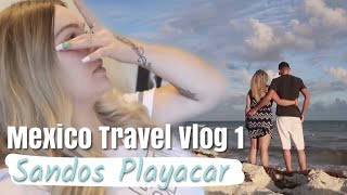 Mexico Travel Vlog Day 1 Sandos Playacar // It Was Very Overwhelming