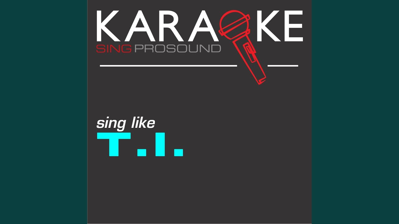 Whatever You Like (In the Style of T I ) (Karaoke Instrumental Version)