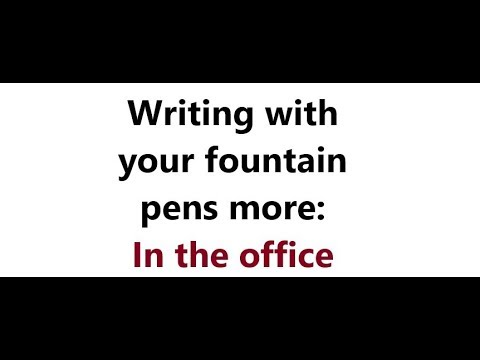 Writing with your fountain pens more: In the office