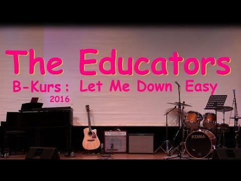 Let Me Down Easy-Das letzte Mal! Educators / Live@B-Kurs-Abschlussfeier 2016 (Sheppard)