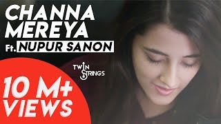 channa mereya reprise twinstrings ft nupur sanon