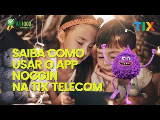 Saiba como usar o APP Noggin na TIX Telecom