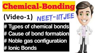 Chemical Bonding (Video-1)   Types Of Bonds,Cause,Ionic Bonds   NEET-IITJEE   Class 11th Chemistry