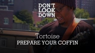 Tortoise - Prepare Your Coffin - Don't Look Down
