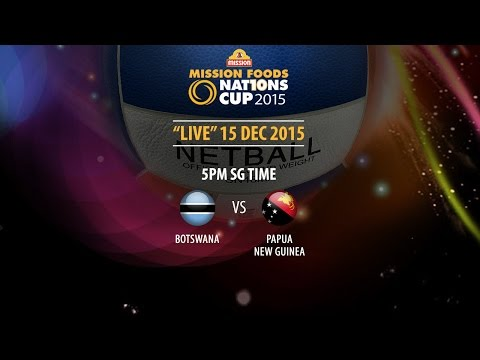 Netball: Botswana vs Papua New Guinea | Mission Foods Nations Cup 2015