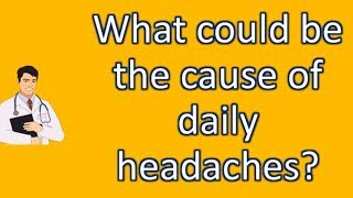 What could be the cause of daily headaches ?   Protect your health - Health Channel