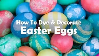 How To Dye And Decorate Easter Eggs