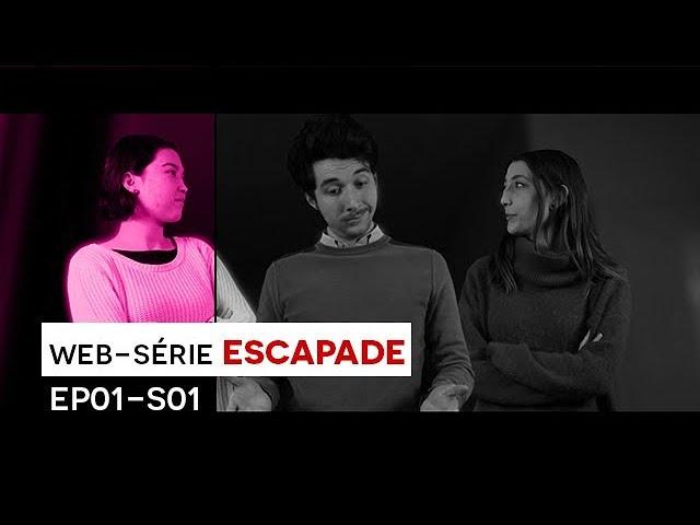 [WEB-SÉRIE] : Escapade - EP01 / S01