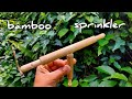 How To make Bamboo Sprinkler at Home,12