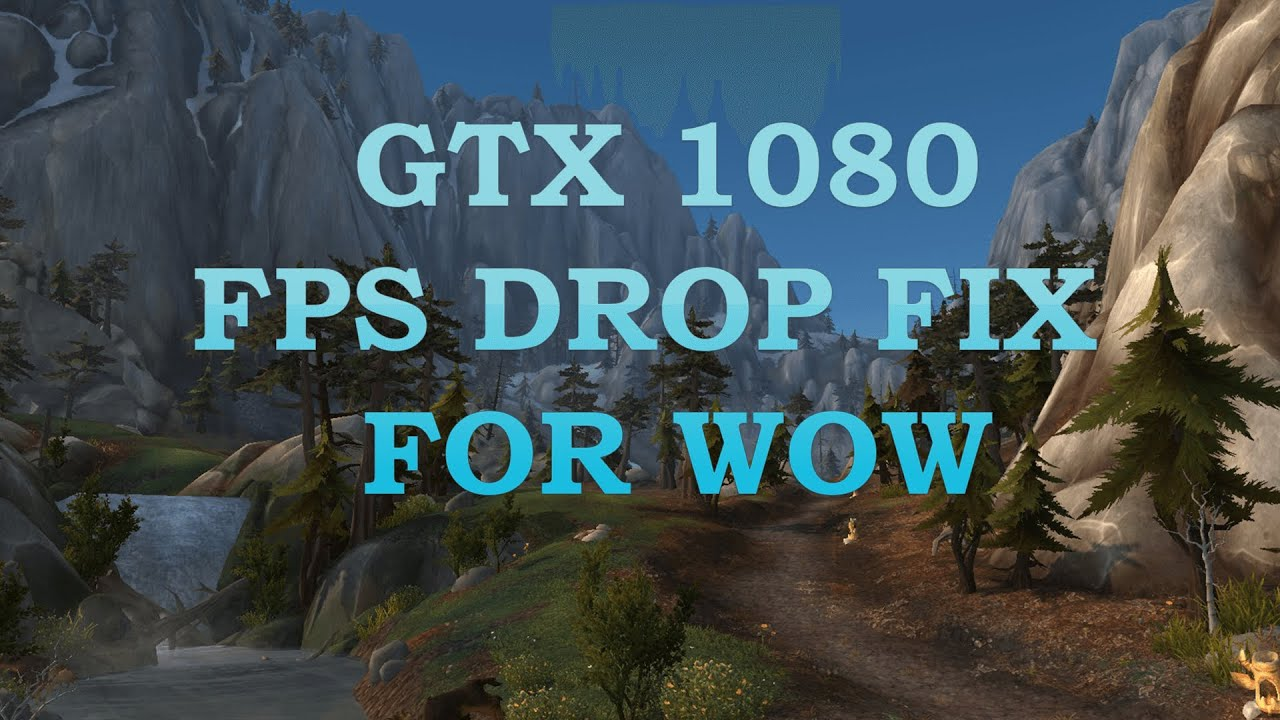 World of Warcraft | GTX 1080 FPS drop fix!
