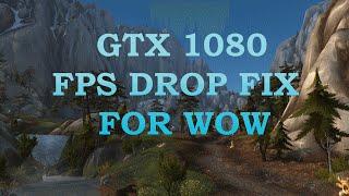 World of Warcraft | GTX 1080 FPS drop fix!