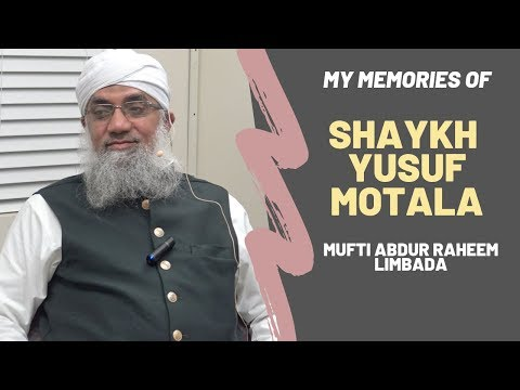 My Memories Of Shaykh Yusuf Motala - Abdur Raheem Limbada