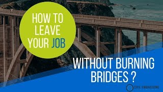 How to Leave Your Job without Burning Bridges