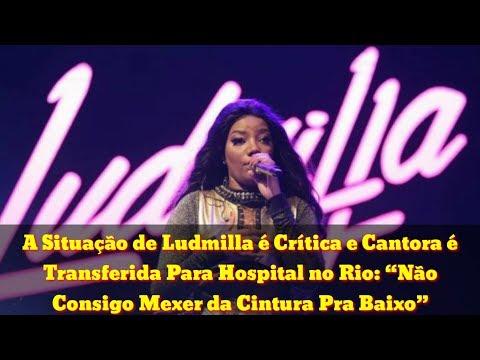 """A Situação de Ludmilla é Crítica e Cantora é Transferida Para Hospital no Rio: """"Não Consigo Mexer"""