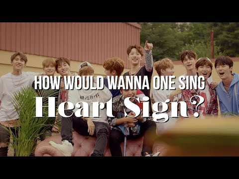How Would WANNA ONE Sing HEART SIGN - ONG SEONG WU?