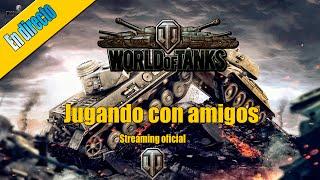 (Grabacion)DIRECTO | World of Tanks Español | Jugando con amigos