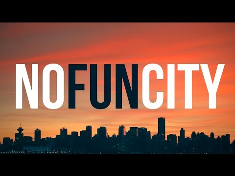 No Fun City (Vancouver Music Video)