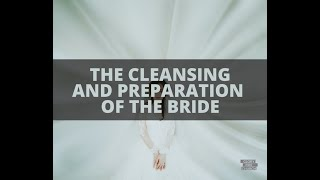 The Cleansing and Preperation of the Bride