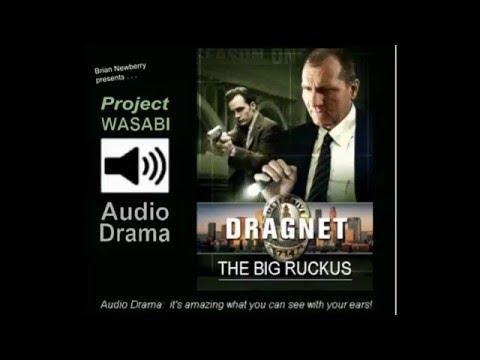 "Audio Drama - ""LA Dragnet""; THE BIG RUCKUS"