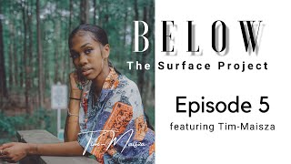 Below The Surface Project: Episode 5 featuring Tim-Maisza
