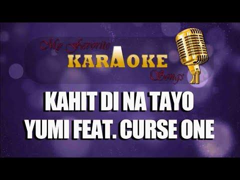 KAHIT DI NA TAYO - YUMI FEAT. CURSE ONE (karaoke)
