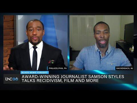 Award Winning Reporter and Filmmaker Samson Styles Talks Recidivism