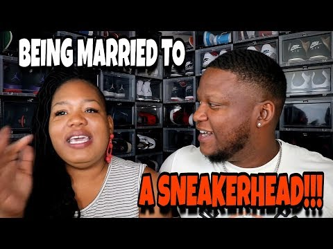 WHAT IT'S LIKE BEING MARRIED TO A SNEAKERHEAD!!!