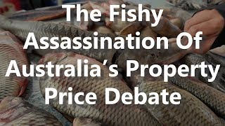 The Fishy Assassination Of Australia's Property Price Debate