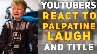 YouTubers Reaction to Palpatine's Laugh (and title)
