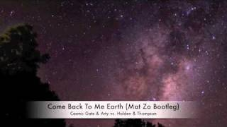 Cosmic Gate & Arty vs Holden & Thompson - Come Back To Me Earth (Mat Zo Bootleg)