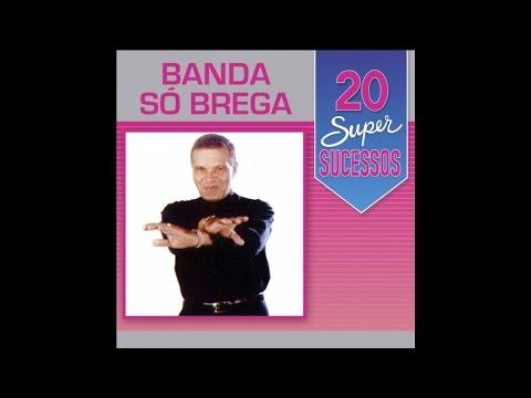 Banda Só Brega - 20 Super Sucessos (Completo / Oficial)
