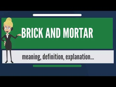 What is BRICK AND MORTAR? What does BRICK AND MORTAR mean? BRICK AND MORTAR meaning & explanation