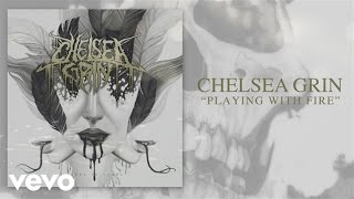 Chelsea Grin - Playing With Fire (audio)