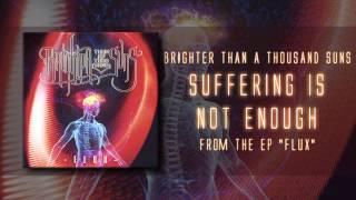 BRIGHTER THAN A THOUSAND SUNS - Suffering Is Not Enough