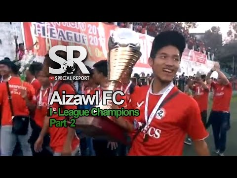 SR : I-League Champion Aizawl FC Hmuahna [Part 2/2] [5.5.2017]