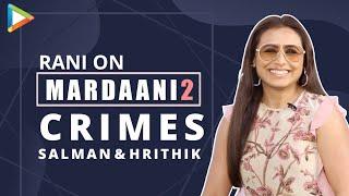 Rani Mukerji on Mardaani 2  Twitter Fan Ques   Film with Salman & Hrithik  Bunty Aur Bubli 2