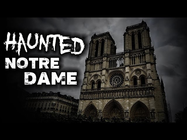 NOTRE DAME Fire, Ghosts and the Devil | Haunted Paris, France