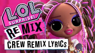 CREW REMIX Official Lyric Video | L.O.L Surprise! Remix