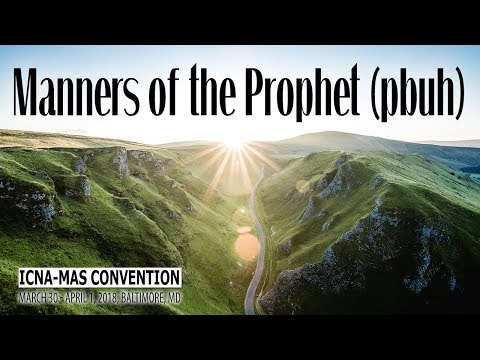 Manners of the Prophet (pbuh) by Sh. Yaser Birjas | ICNA-MAS Convention 2018