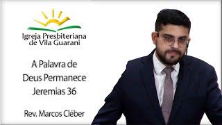 A Palavra de Deus Permanece - Jeremias 36 | Rev. Marcos Cléber