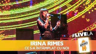 Irina Rimes - Ce s-a intamplat cu noi #LiveLaH