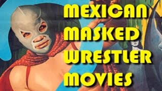 Mexican Masked Wrestler Movies: An Introduction
