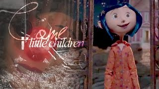Coraline | Come, little children