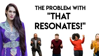 """The Problem With """"What Resonates"""" With You"""