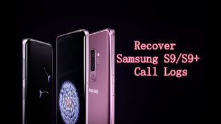 How to Recover Lost Call Logs from Samsung S9/S9+?
