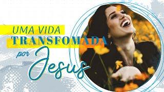 Uma Vida Transformada Por Jesus - Pr. Francisco Chaves