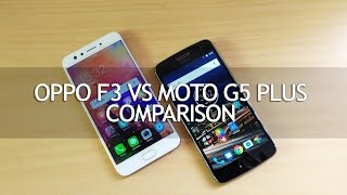 Oppo F3 vs Moto G5 Plus- Detailed Comparison with Camera Samples