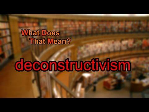 What does deconstructivism mean?
