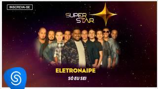 Eletronaipe - Só eu Sei (SuperStar 2015) [Áudio Oficial]