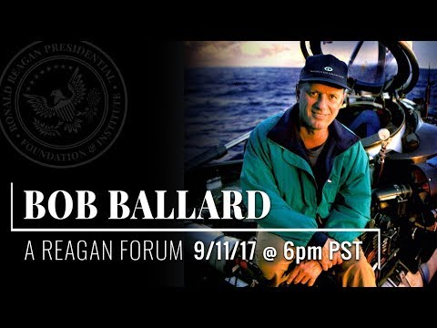 A Reagan Forum with Dr. Bob Ballard, Oceanographic Explorer — 9/11/2017